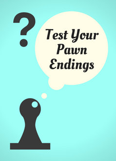 Test Your Pawn Endings - Elementary Level