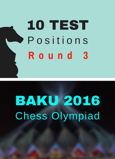 10 Test Positions - Chess Olympiad R3