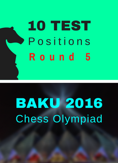 10 Test Positions - Chess Olympiad R5