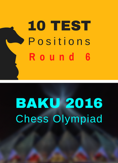 10 Test Positions - Chess Olympiad R6