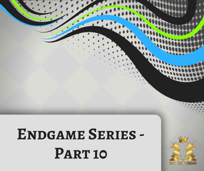 Endgame Series - Part 10