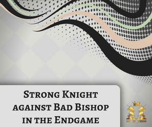 Strong Knight against Bad Bishop in the Endgame. ( Viktor Gavrikov's last article )