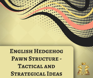 English Hedgehog Pawn Structure - Tactical and Strategical Ideas