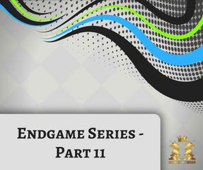 Endgame Series - Part 11
