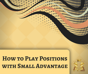 How to Play Positions with Small Advantage
