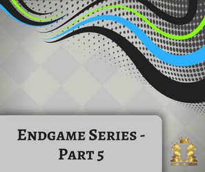 Endgame Series - Part 5