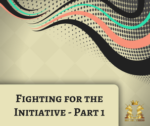 Fighting for the initiative - Part 1
