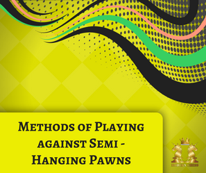 Methods of Playing against Semi - Hanging Pawns