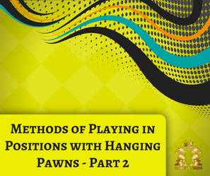 Methods of Playing in Positions with Hanging Pawns - Part 2