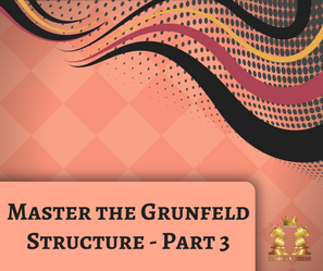 Master the Grunfeld Structure - Part 3