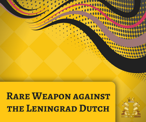 Rare Weapon against the Leningrad Dutch