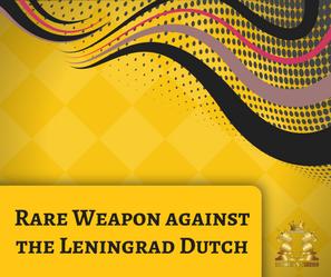 Rare Weapon against the Leningrad Dutch