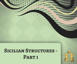 Sicilian Structures - Part 1