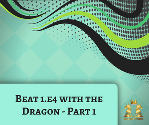 Beat 1.e4 with the Dragon - Part 1