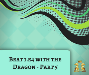 Beat 1.e4 with the Dragon - Part 5