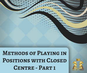 Methods of Playing in Positions with Closed Centre - Part 1