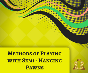 Methods of Playing with Semi - Hanging Pawns