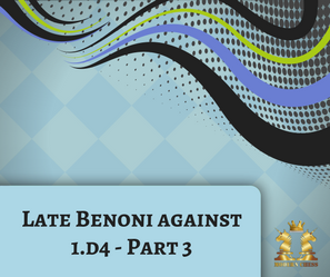 Late Benoni against 1.d4 - Part 3