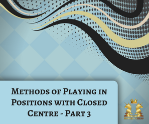 Methods of Playing in Positions with Closed Centre