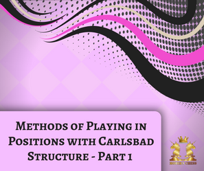 Methods of Playing in Positions with Carlsbad Structure - Part 1