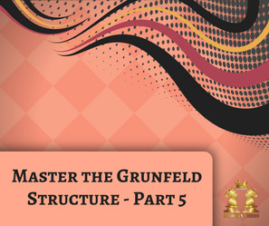 Master the Grunfeld Structures - Restrained Center
