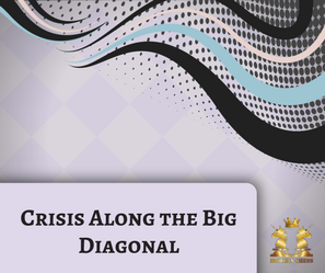 Crisis Along The Big Diagonal