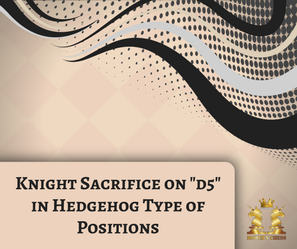 "Knight Sacrifice on ""d5"" in Hedgehog Type of Positions"