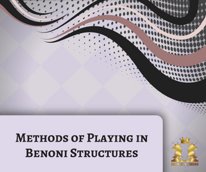 Methods of Playing in Benoni Structures