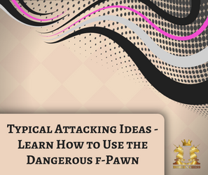 Typical Attacking Ideas - Learn How to Use the Dangerous f-Pawn