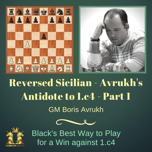 Reversed Sicilian - Avrukh's Antidote to 1.c4 (Part 1)