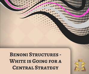 Benoni Structures - White is Going for a Central Strategy
