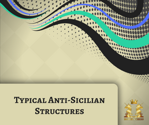 Typical Anti-Sicilian Structures