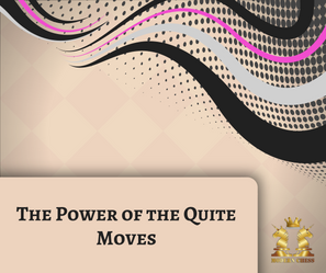 The Power of the Quiet Moves
