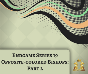 Endgames Series 19 - Opposite-colored bishops: Part 2