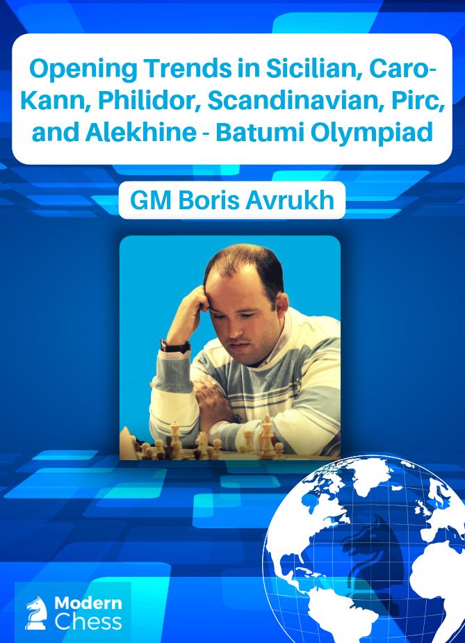 Opening Trends in Sicilian, Caro-Kann, Philidor, Scandinavian, Pirc, and Alekhine - Batumi Olympiad
