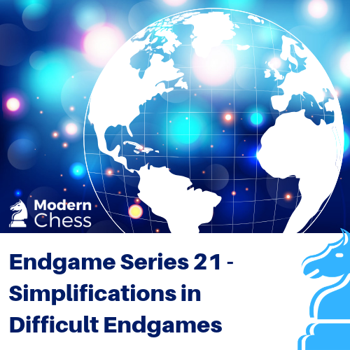 Endgame Series 21 - Simplifications in Difficult Endgames
