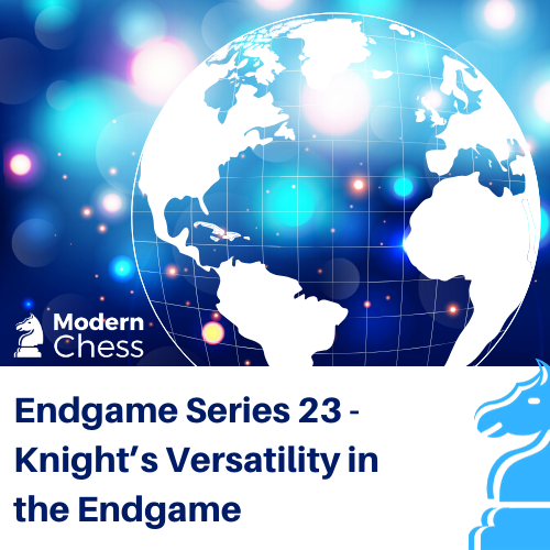 Endgame Series 23 - Knight's Versatility in the Endgame