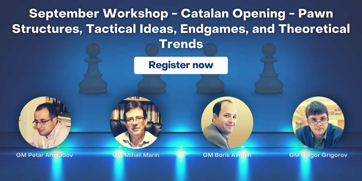 September Workshop - Catalan Opening - Pawn Structures, Tactical Ideas, Endgames, and Theoretical Trends