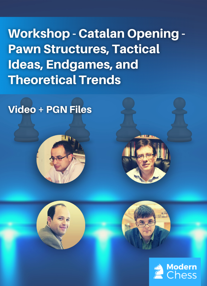 Workshop - Catalan Opening - Pawn Structures, Tactical Ideas, Endgames, and Theoretical Trends