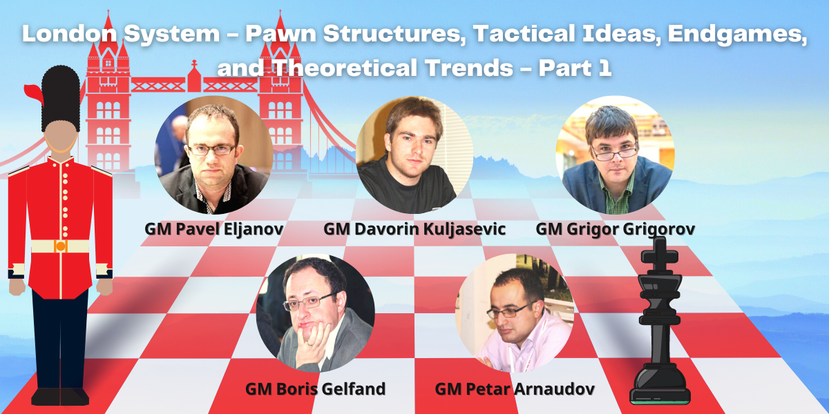 Workshop - London System - Pawn Structures, Tactical Ideas, Endgames, and Theoretical Trends (Setups with ...e7-e6)