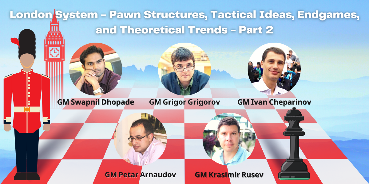 Workshop - London System - Pawn Structures, Tactical Ideas, Endgames, and Theoretical Trends (Setups with ...g7-g6)